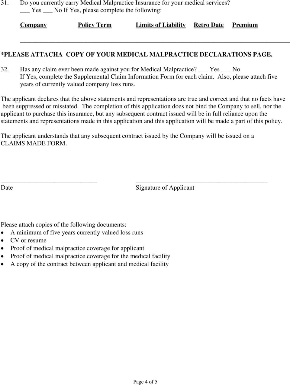 Has any claim ever been made against you for Medical Malpractice? Yes No If Yes, complete the Supplemental Claim Information Form for each claim.