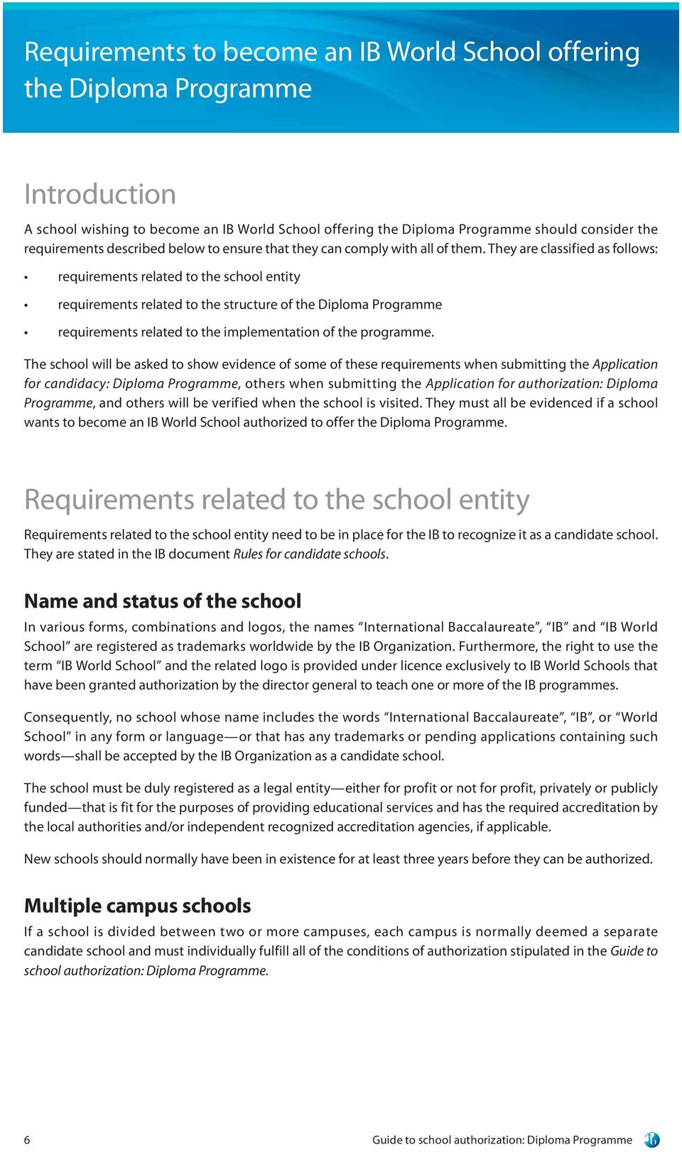They are classified as follows: requirements related to the school entity requirements related to the structure of the Diploma Programme requirements related to the implementation of the programme.