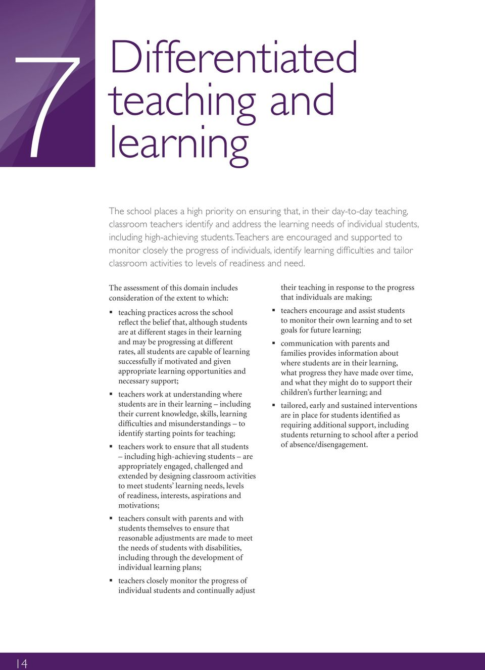 Teachers are encouraged and supported to monitor closely the progress of individuals, identify learning difficulties and tailor classroom activities to levels of readiness and need.