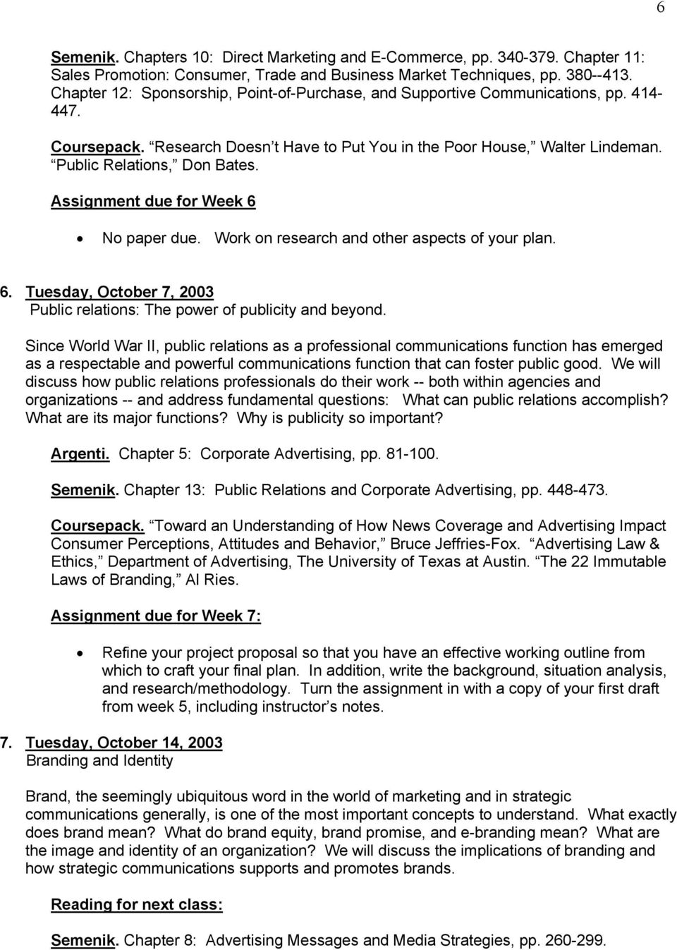 Assignment due for Week 6 No paper due. Work on research and other aspects of your plan. 6. Tuesday, October 7, 2003 Public relations: The power of publicity and beyond.