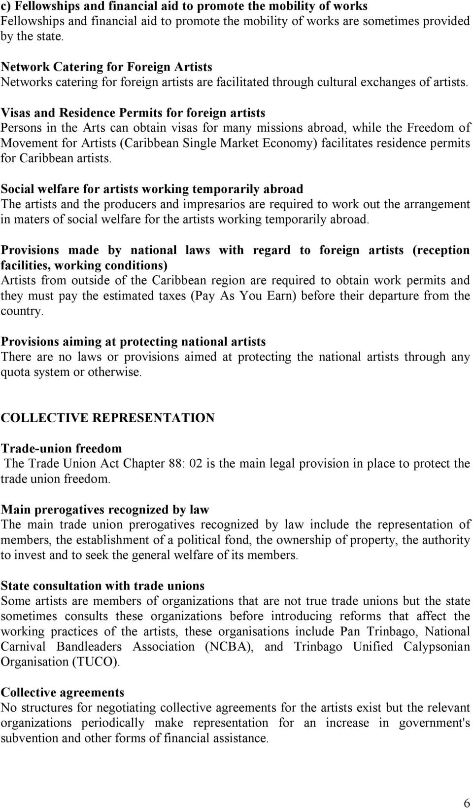 Visas and Residence Permits for foreign artists Persons in the Arts can obtain visas for many missions abroad, while the Freedom of Movement for Artists (Caribbean Single Market Economy) facilitates