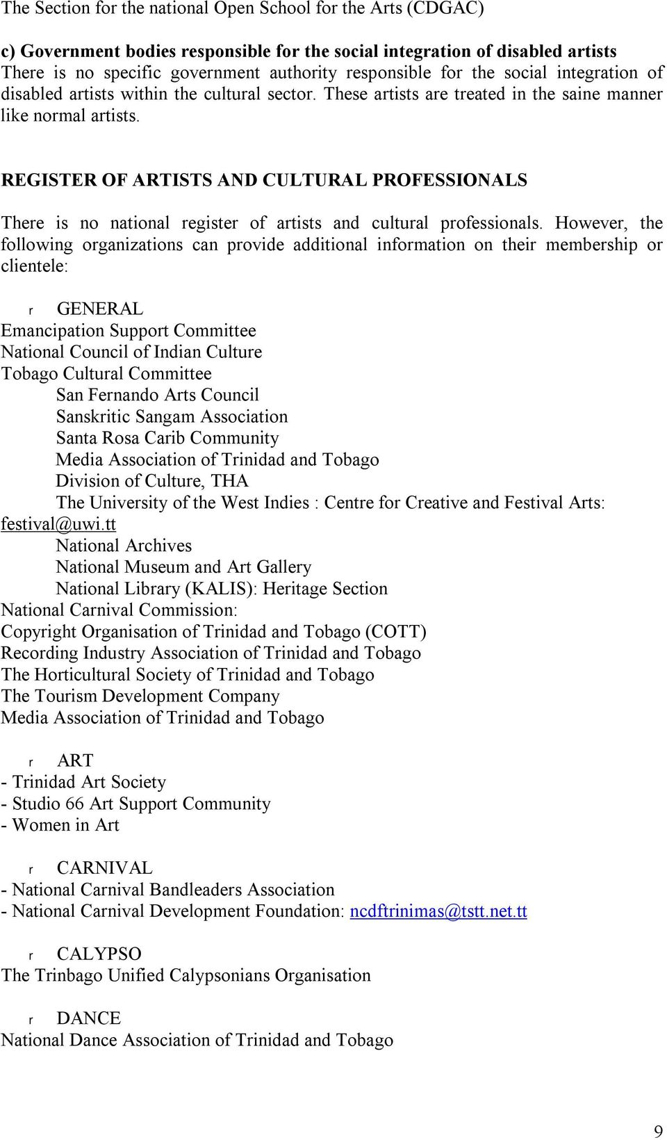 REGISTER OF ARTISTS AND CULTURAL PROFESSIONALS There is no national register of artists and cultural professionals.