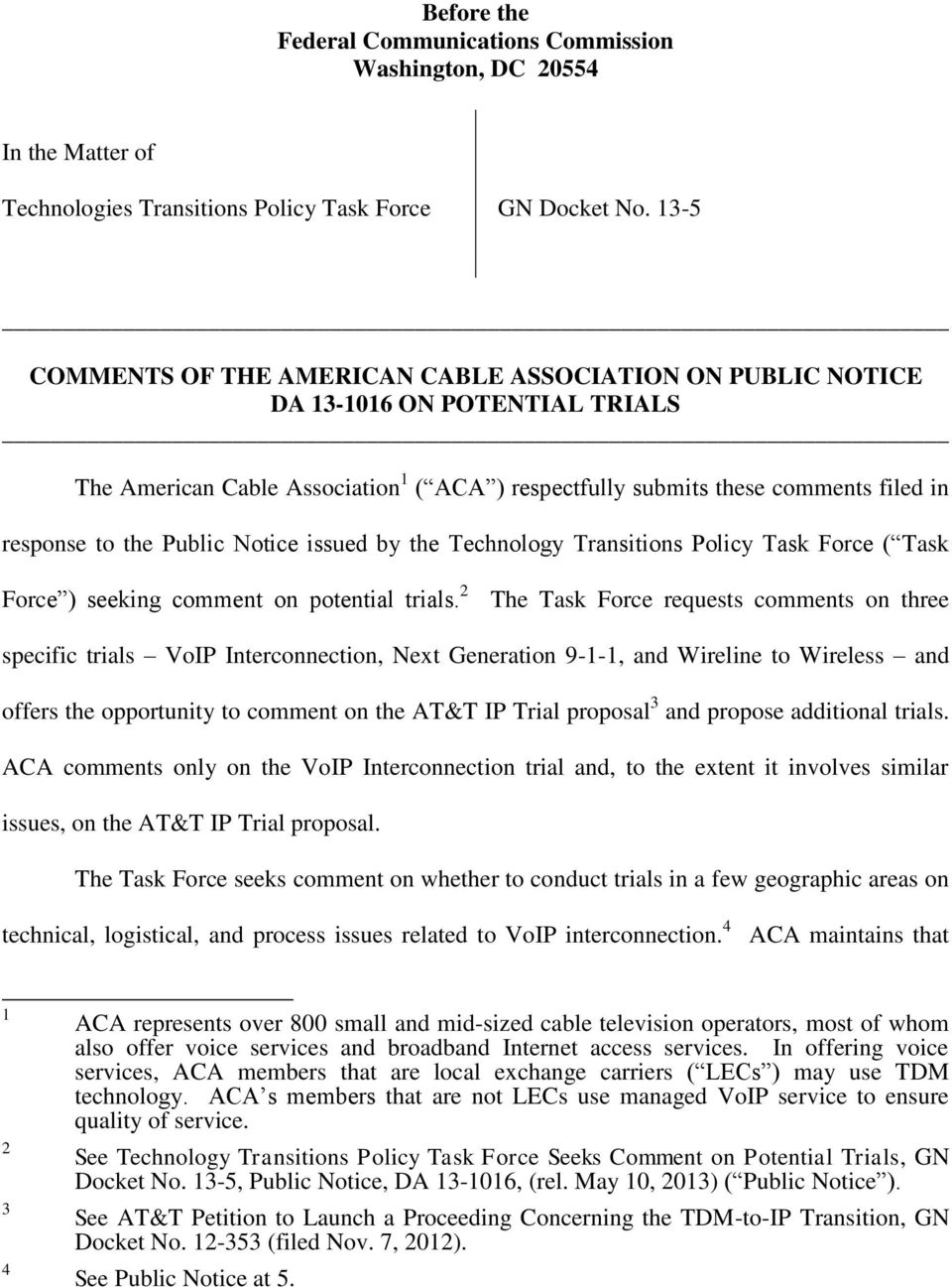 Public Notice issued by the Technology Transitions Policy Task Force ( Task Force ) seeking comment on potential trials.