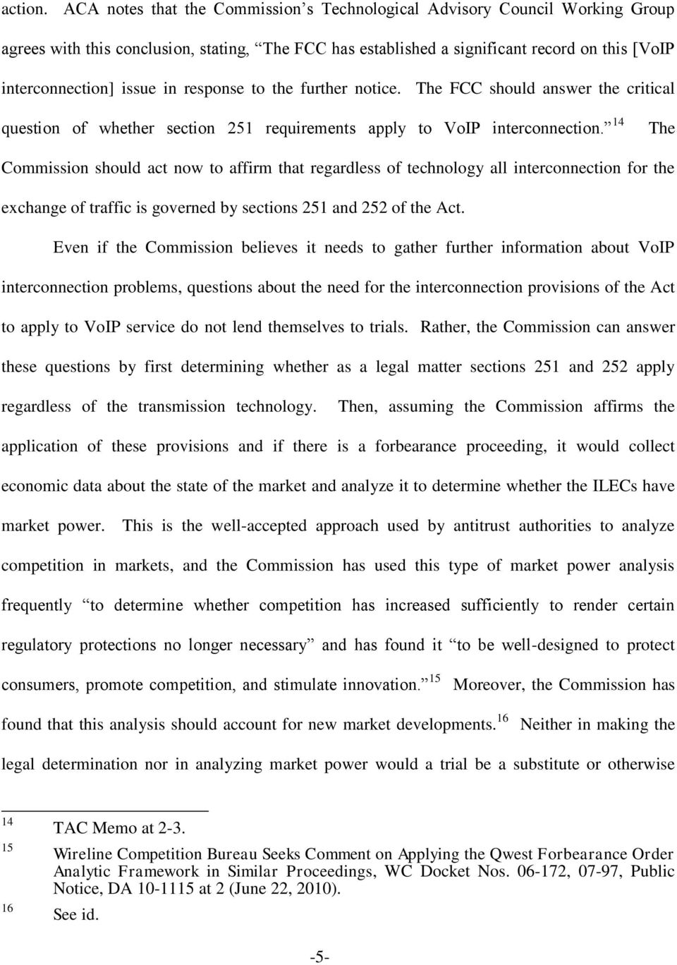 response to the further notice. The FCC should answer the critical question of whether section 251 requirements apply to VoIP interconnection.