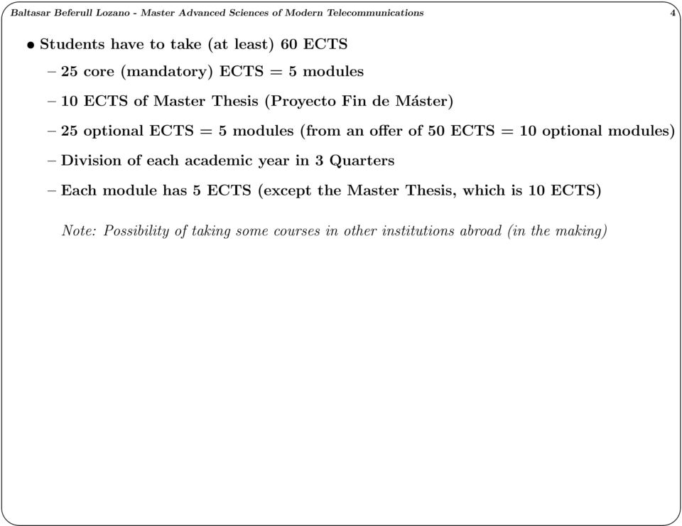 (from an offer of 50 ECTS = 10 optional modules) Division of each academic year in 3 Quarters Each module has 5 ECTS