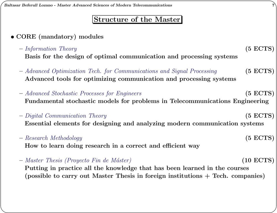 for Communications and Signal Processing (5 ECTS) Advanced tools for optimizing communication and processing systems Advanced Stochastic Processes for Engineers (5 ECTS) Fundamental stochastic models