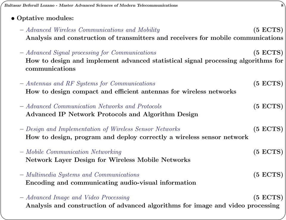 Antennas and RF Systems for Communications (5 ECTS) How to design compact and efficient antennas for wireless networks Advanced Communication Networks and Protocols (5 ECTS) Advanced IP Network