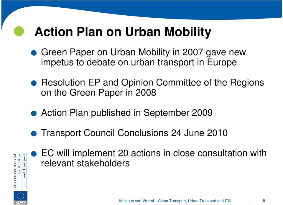 the Green Paper in 2008 Action Plan published in September 2009 Transport Council