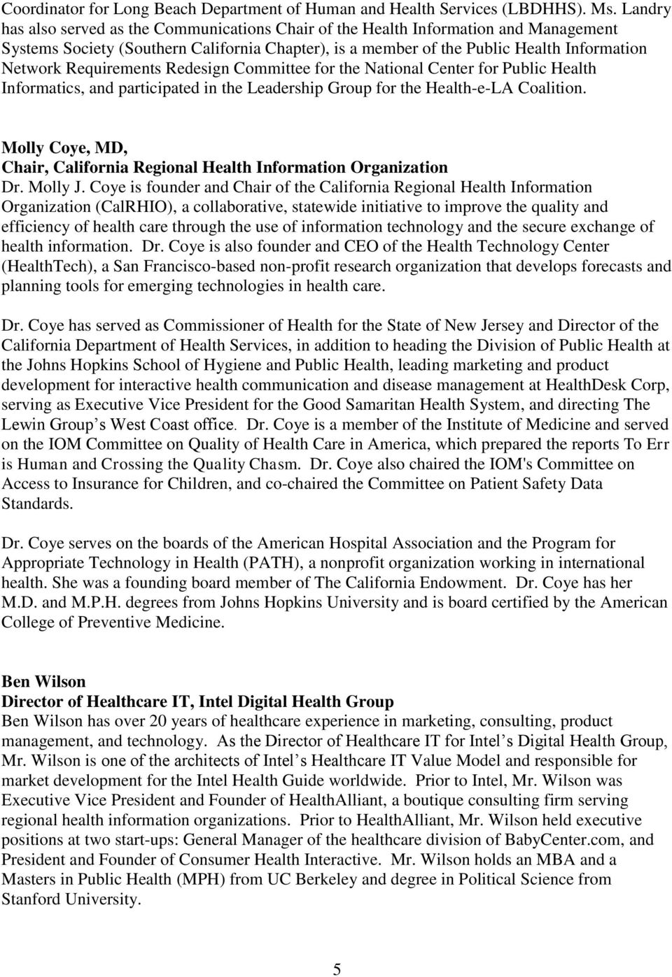 Requirements Redesign Committee for the National Center for Public Health Informatics, and participated in the Leadership Group for the Health-e-LA Coalition.