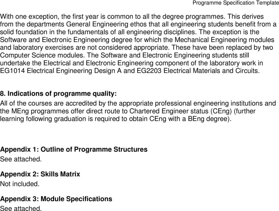The exception is the Software and Electronic Engineering degree for which the Mechanical Engineering modules and laboratory exercises are not considered appropriate.