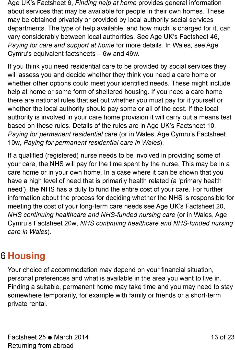 See Age UK s Factsheet 46, Paying for care and support at home for more details. In Wales, see Age Cymru s equivalent factsheets 6w and 46w.