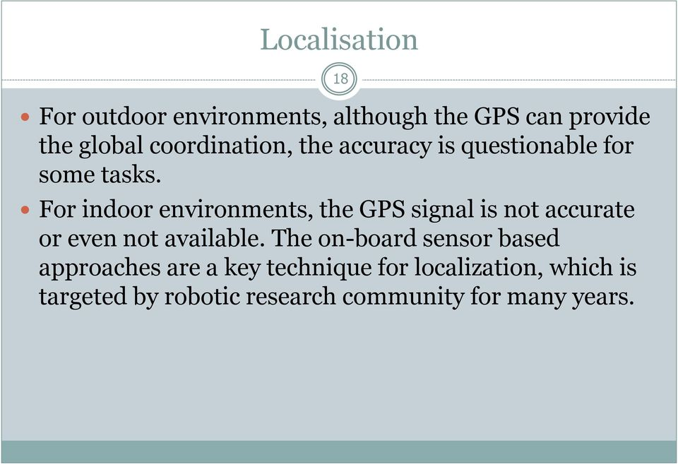 For indoor environments, the GPS signal is not accurate or even not available.