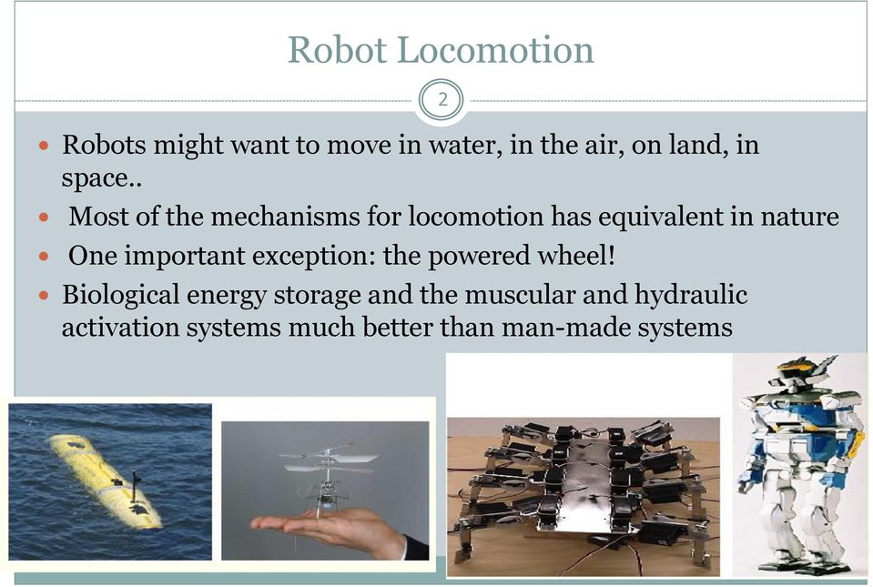 . 2 Most of the mechanisms for locomotion has equivalent in nature One