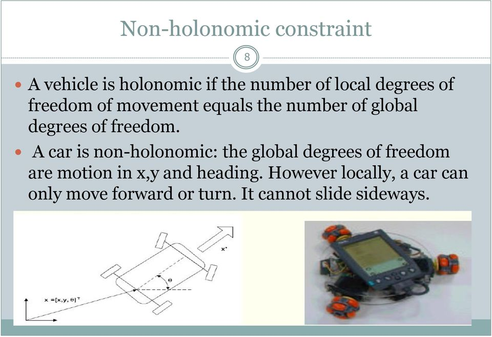 A car is non-holonomic: the global degrees of freedom are motion in x,y and