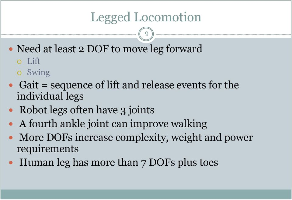 have 3 joints A fourth ankle joint can improve walking More DOFs increase