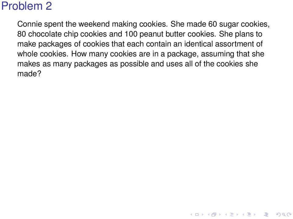 She plans to make packages of cookies that each contain an identical assortment of whole
