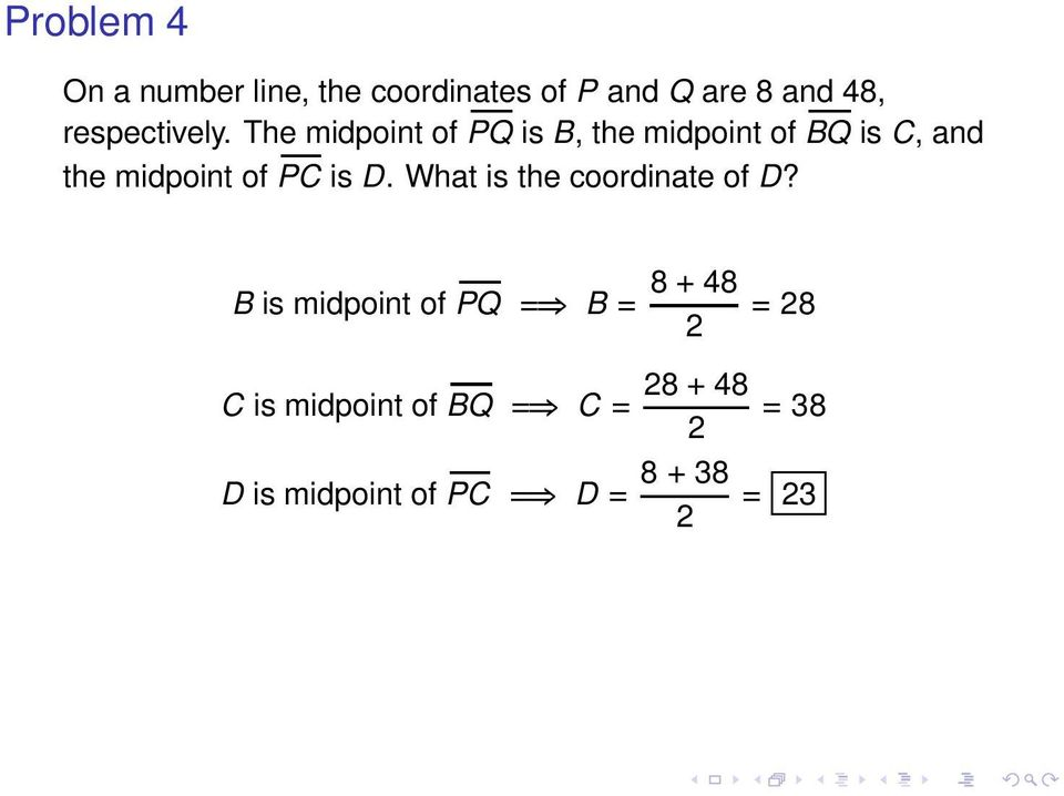 The midpoint of PQ is B, the midpoint of BQ is C, and the midpoint of PC is D.