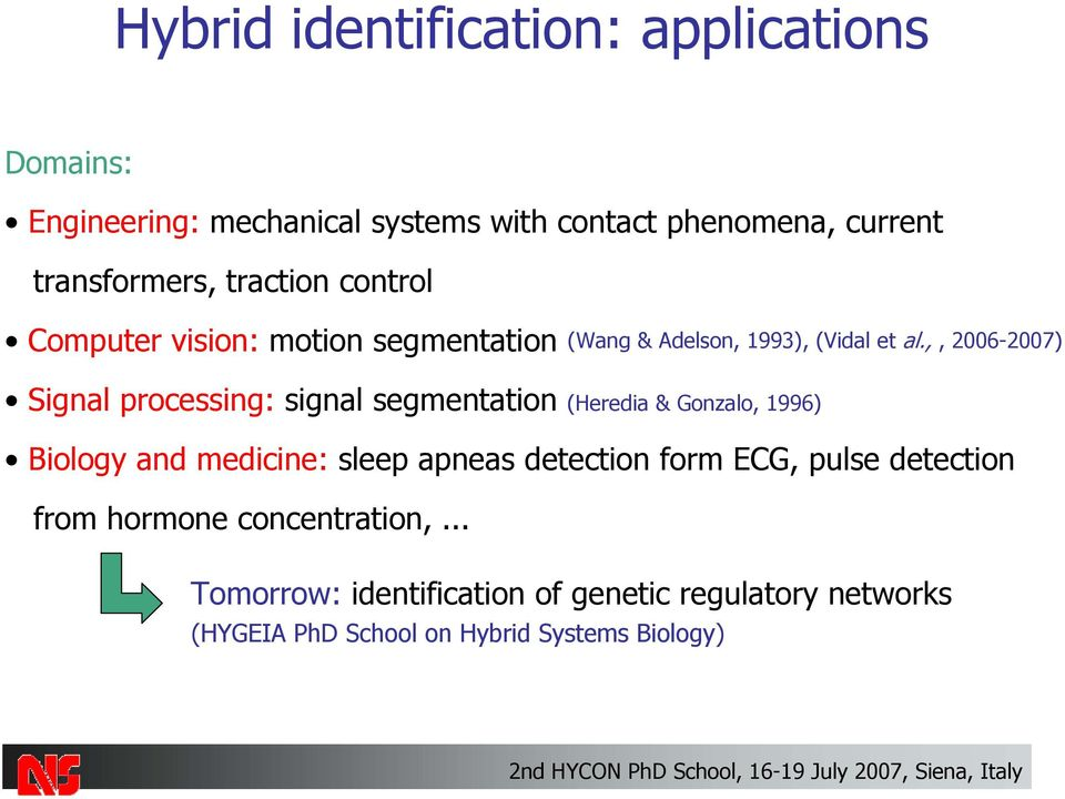 ,, 2006-2007) Signal processing: signal segmentation (Heredia & Gonzalo, 1996) Biology and medicine: sleep apneas detection