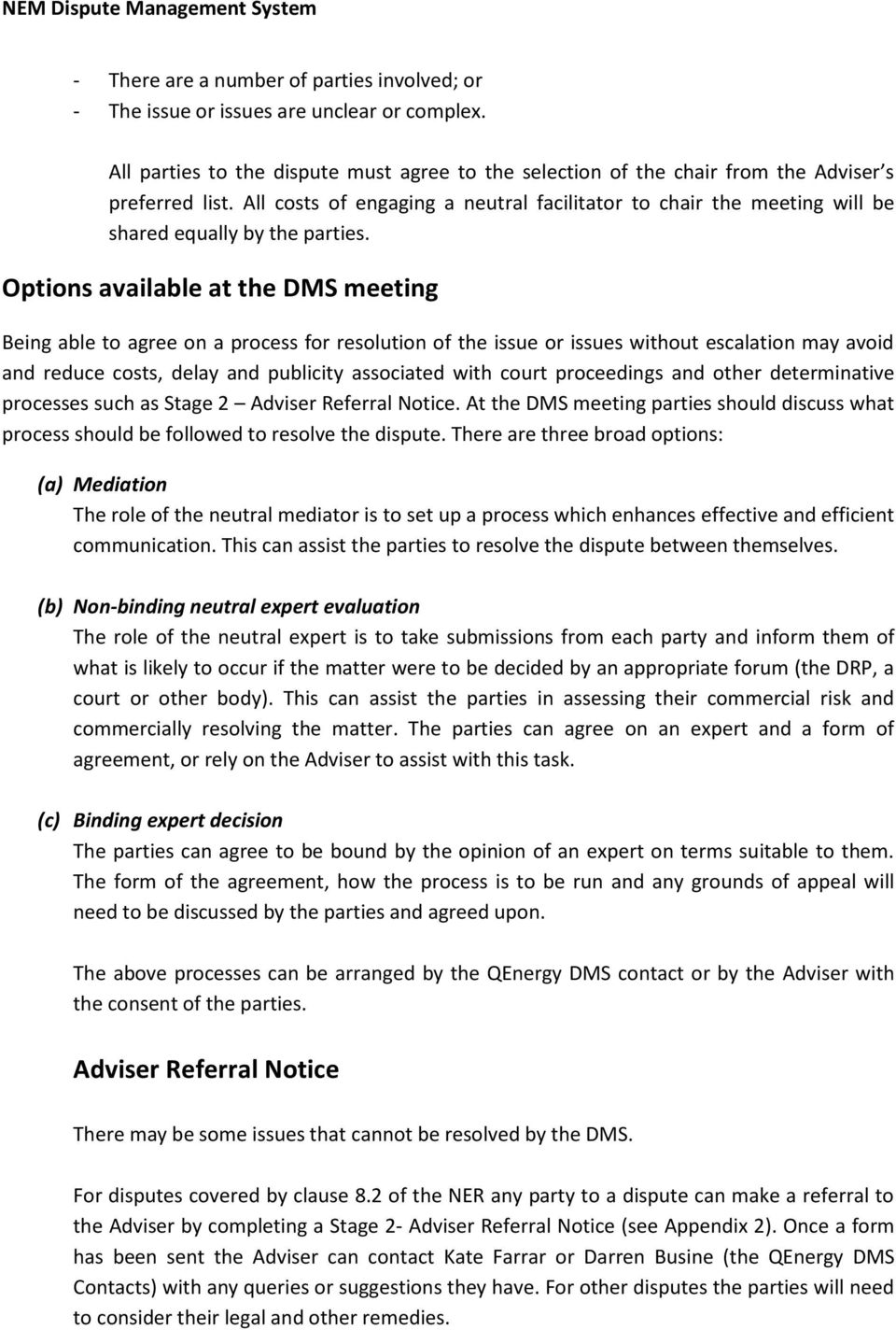 Options available at the DMS meeting Being able to agree on a process for resolution of the issue or issues without escalation may avoid and reduce costs, delay and publicity associated with court