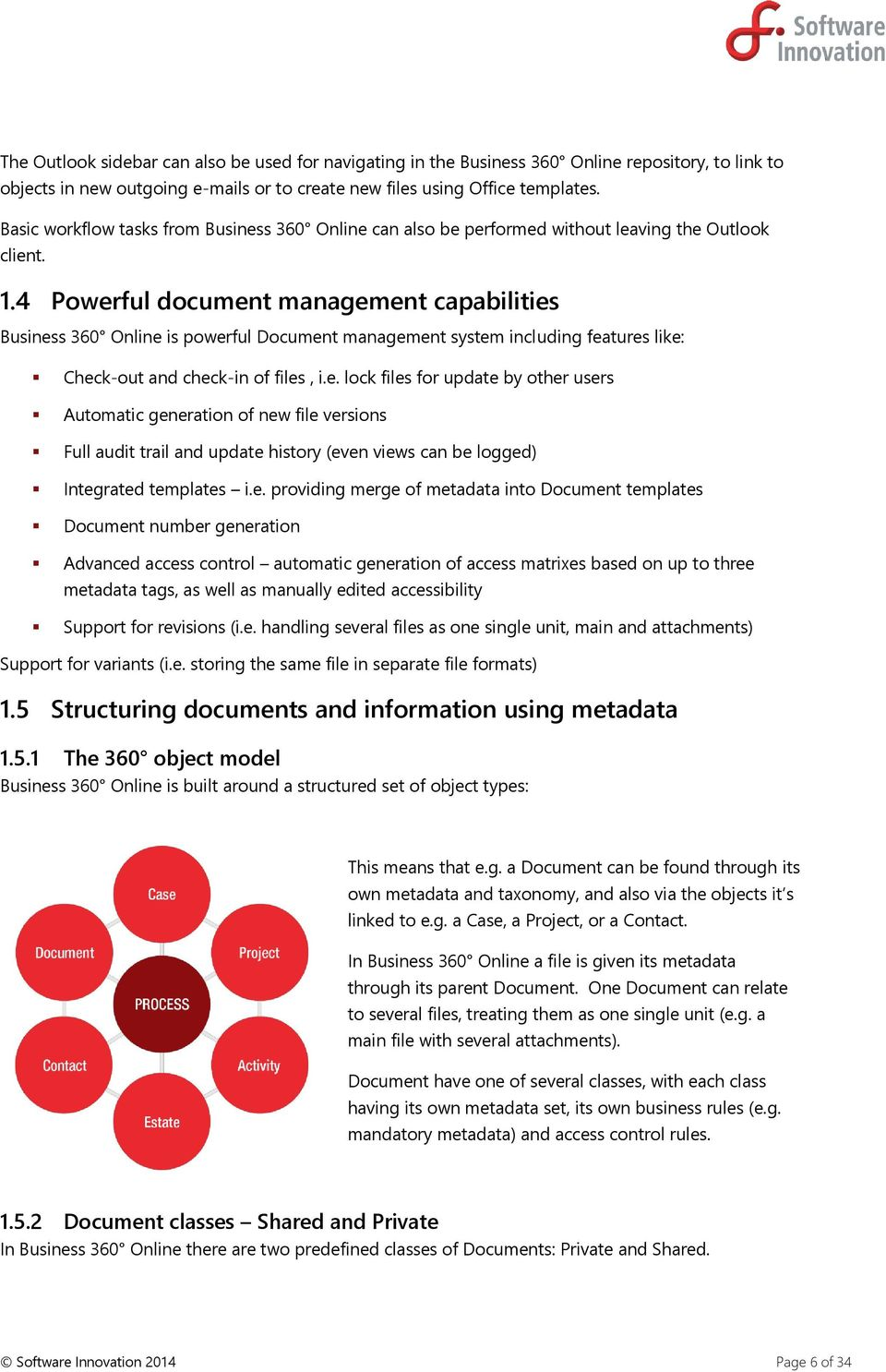 4 Powerful document management capabilities Business 360 Online is powerful Document management system including features like: Check-out and check-in of files, i.e. lock files for update by other users Automatic generation of new file versions Full audit trail and update history (even views can be logged) Integrated templates i.