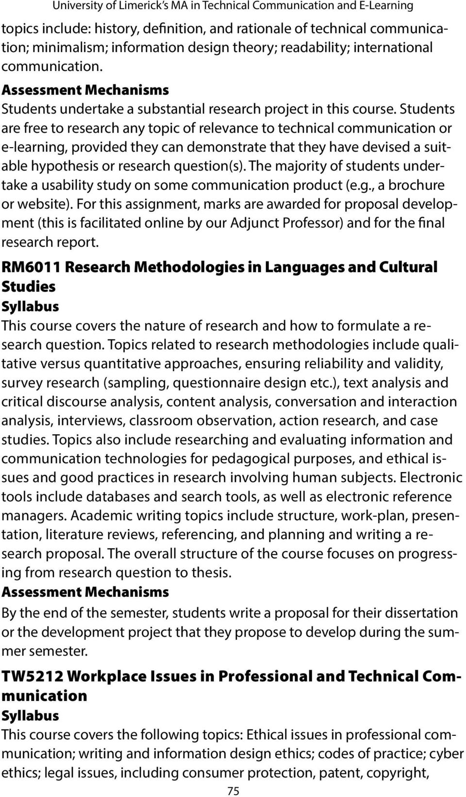 Students are free to research any topic of relevance to technical communication or e-learning, provided they can demonstrate that they have devised a suitable hypothesis or research question(s).