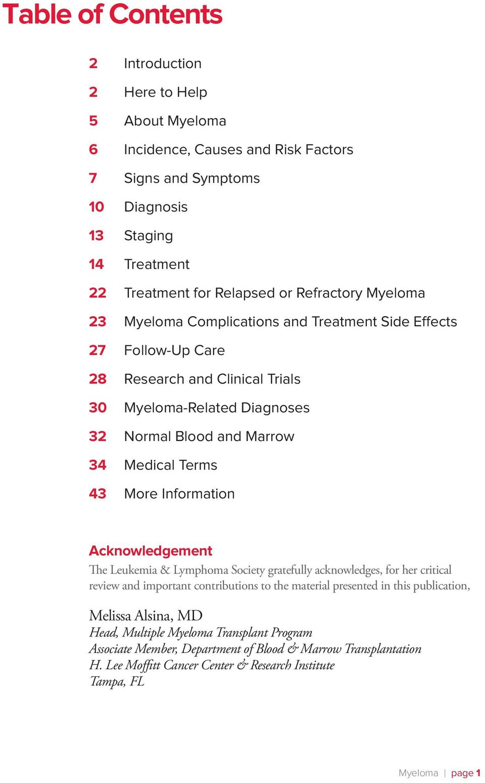 43 More Information Acknowledgement The Leukemia & Lymphoma Society gratefully acknowledges, for her critical review and important contributions to the material presented in this publication,