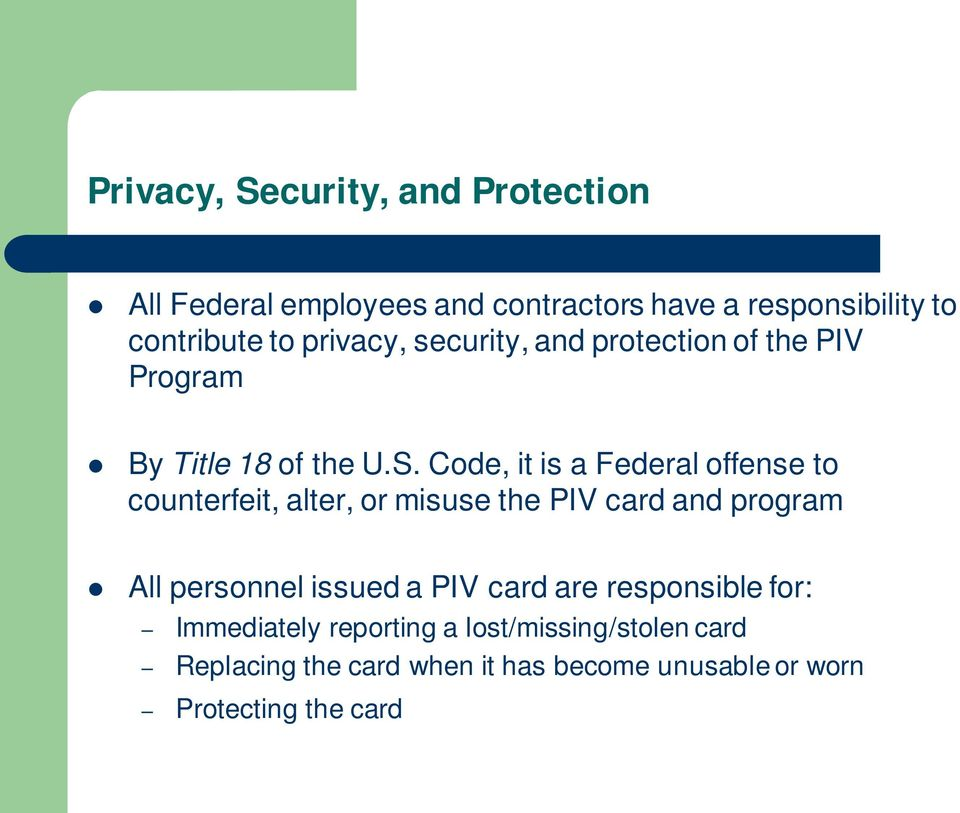 Code, it is a Federal offense to counterfeit, alter, or misuse the PIV card and program All personnel issued a