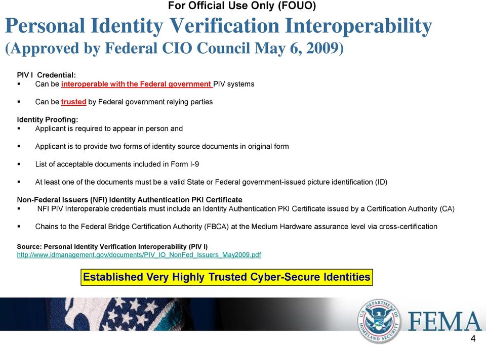 documents included in Form I-9 At least one of the documents must be a valid State or Federal government-issued picture identification (ID) Non-Federal Issuers (NFI) Identity Authentication PKI