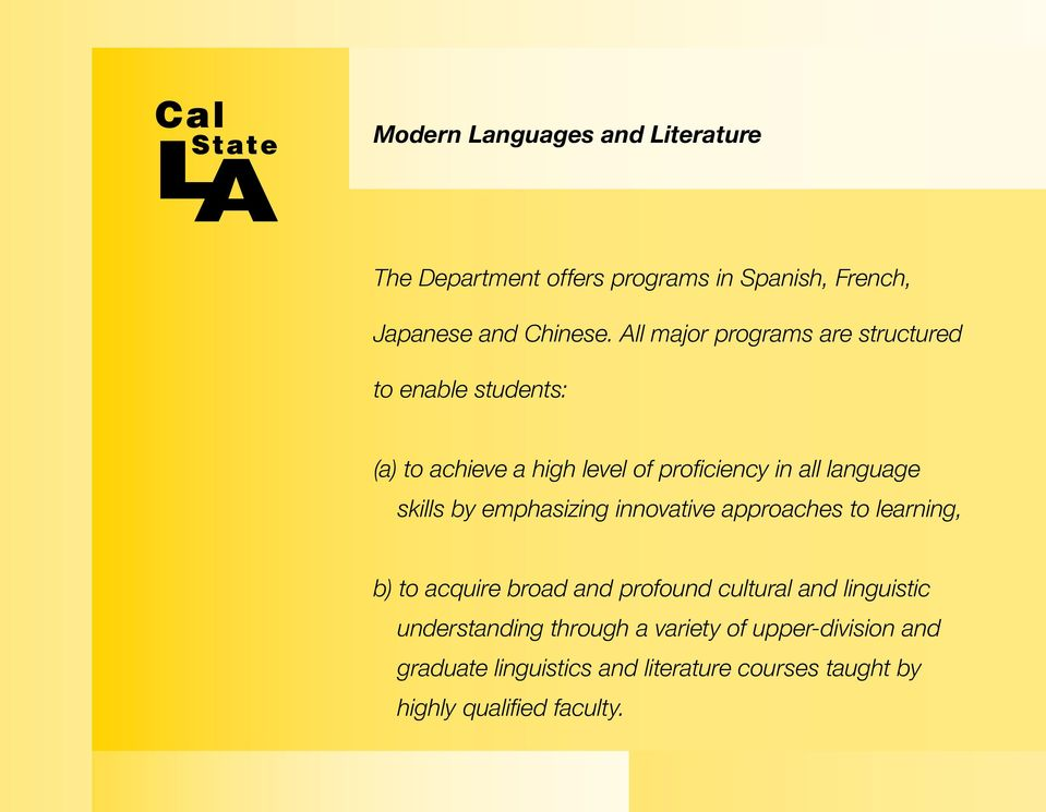 skills by emphasizing innovative approaches to learning, b) to acquire broad and profound cultural and linguistic