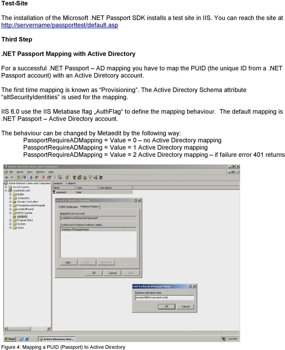 The first time mapping is known as Provisioning. The Active Directory Schema attribute altsecurityidentities is used for the mapping. IIS 6.