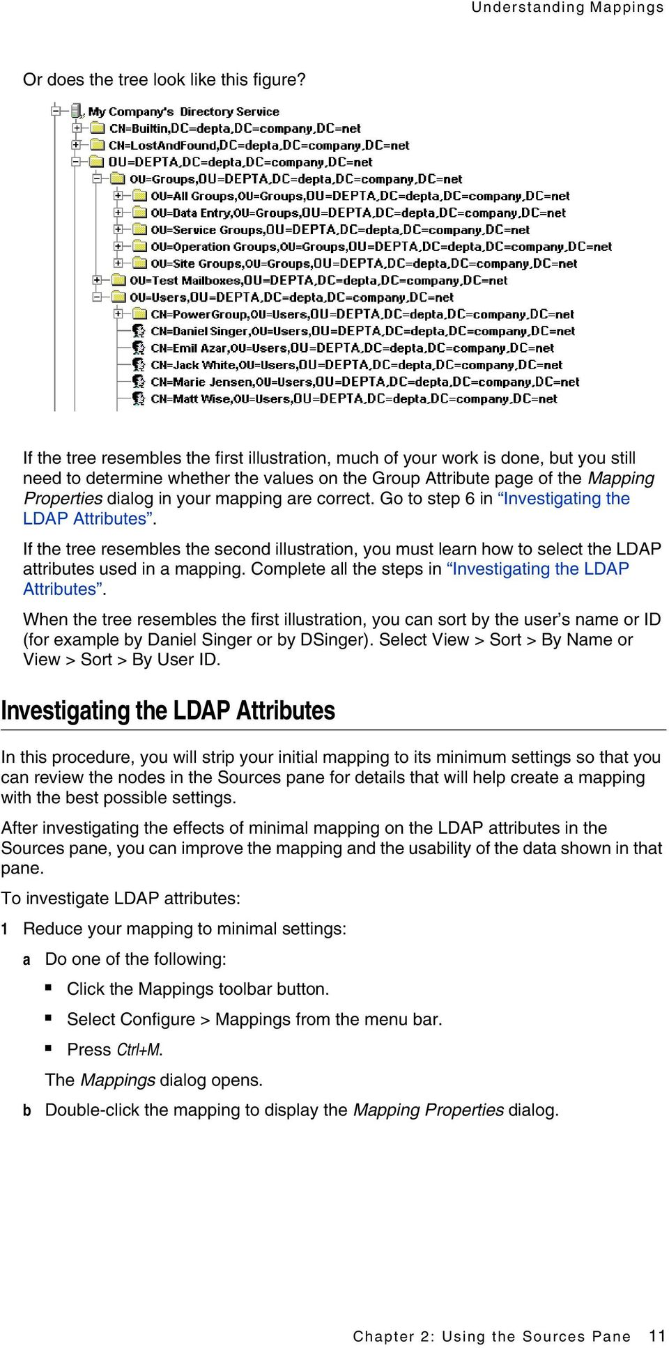 mapping are correct. Go to step 6 in Investigating the LDAP Attributes. If the tree resembles the second illustration, you must learn how to select the LDAP attributes used in a mapping.