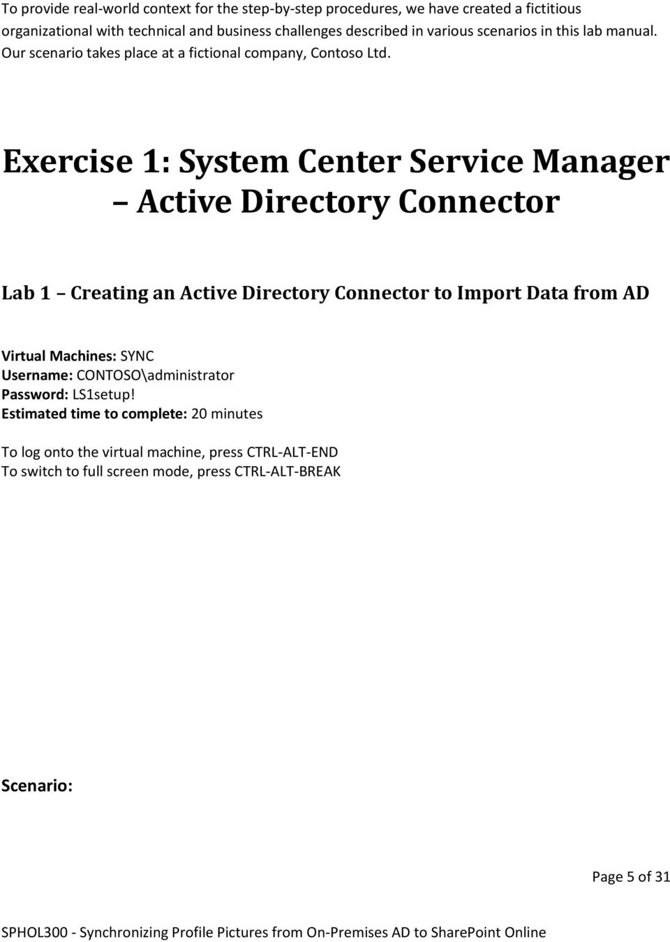Exercise 1: System Center Service Manager Active Directory Connector Lab 1 Creating an Active Directory Connector to Import Data from AD Virtual Machines: