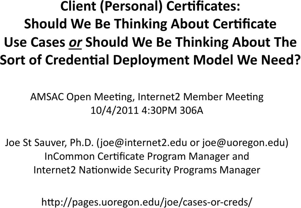 AMSAC Open Mee*ng, Internet2 Member Mee*ng 10/4/2011 4:30PM 306A Joe St Sauver, Ph.D. (joe@internet2.