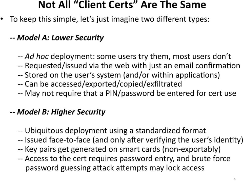 that a PIN/password be entered for cert use Model B: Higher Security Ubiquitous deployment using a standardized format Issued face to face (and only ager verifying the user s
