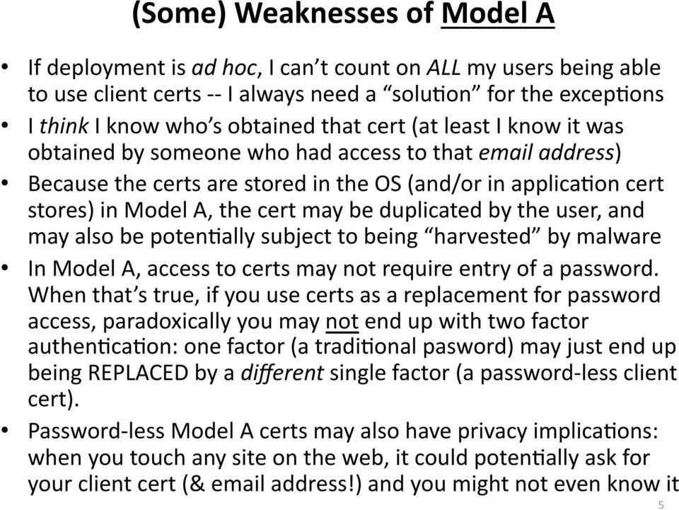 the user, and may also be poten*ally subject to being harvested by malware In Model A, access to certs may not require entry of a password.