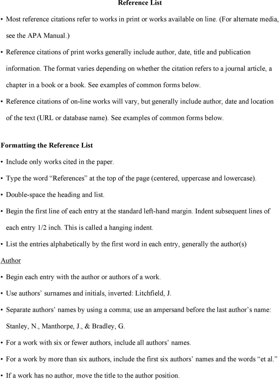 The format varies depending on whether the citation refers to a journal article, a chapter in a book or a book. See examples of common forms below.