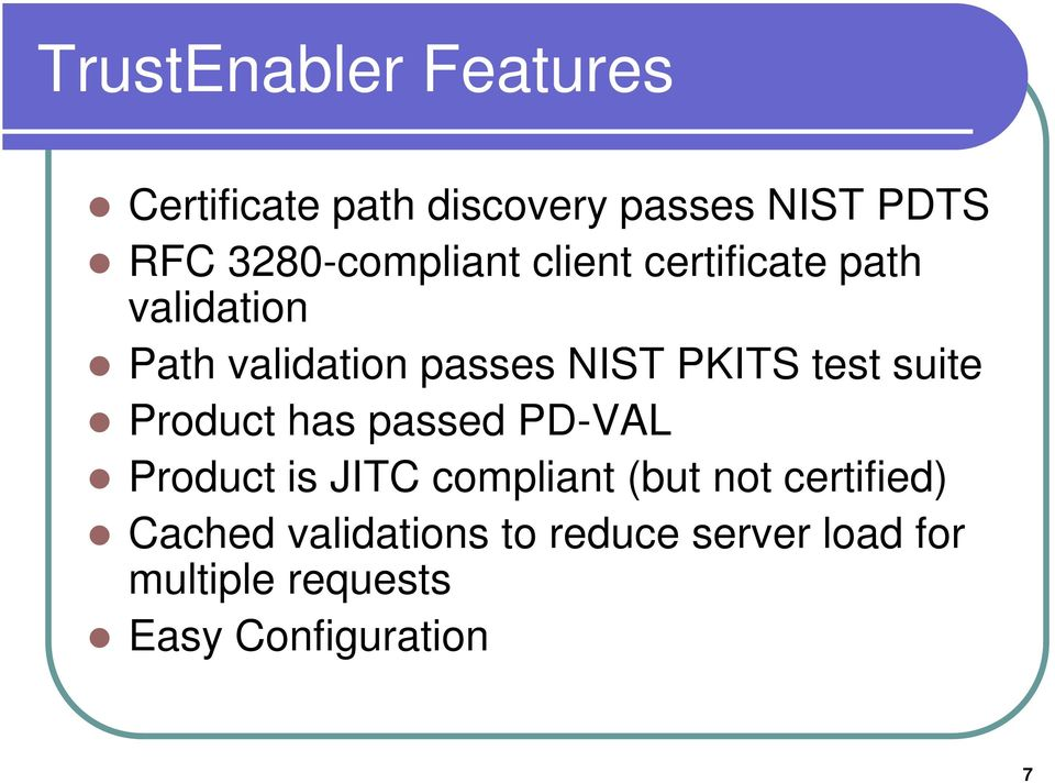 PKITS test suite Product has passed PD-VAL Product is JITC compliant (but not