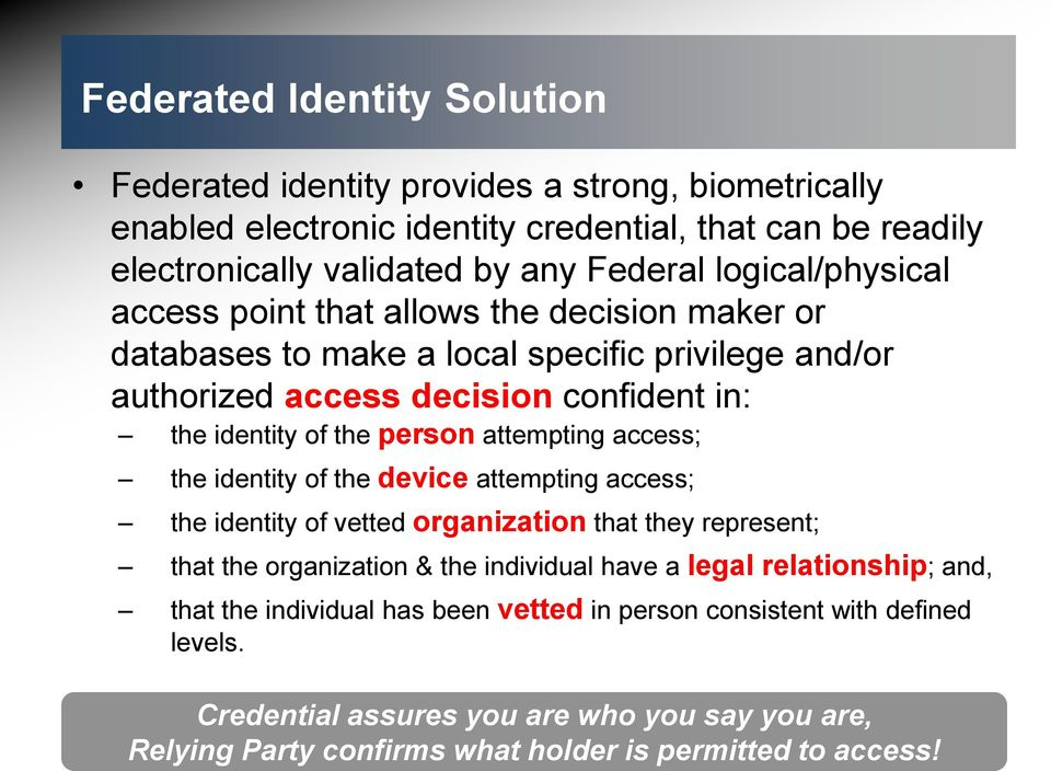 attempting access; the identity of the device attempting access; the identity of vetted organization that they represent; that the organization & the individual have a legal
