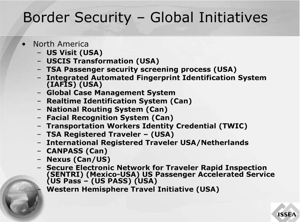 International CANPASS Registered Recognition Workers Traveler System Identity (USA) (Can) Nexus(Can/US) (Can) Registered Traveler Credential USA/Netherlands