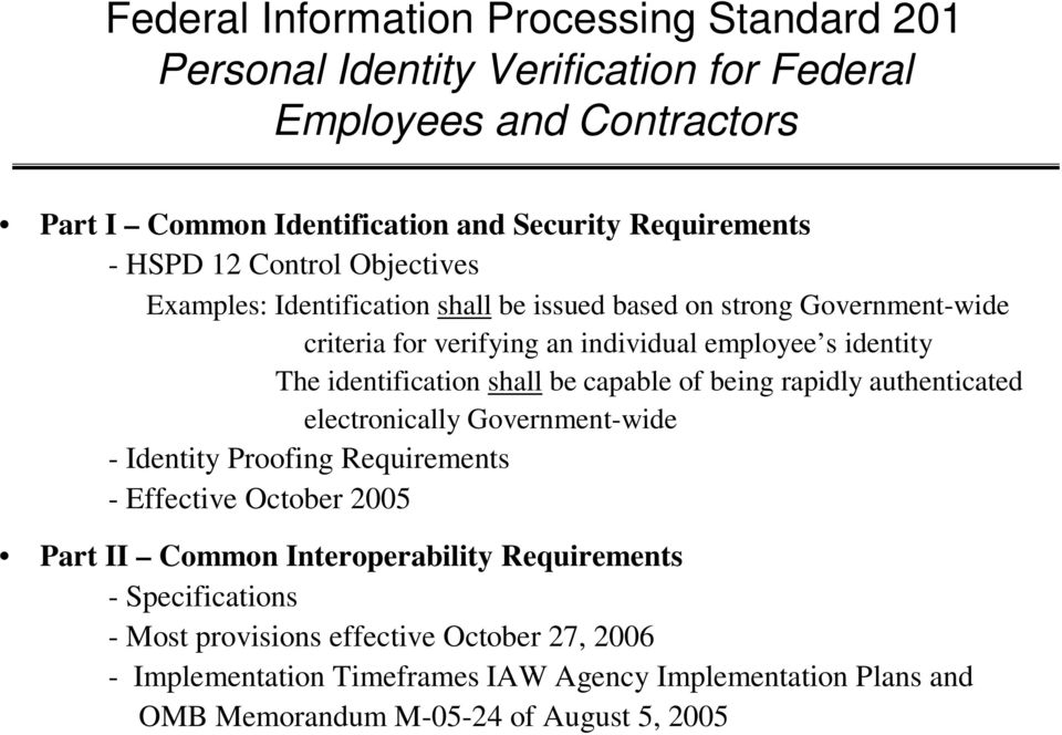 identification shall be capable of being rapidly authenticated electronically Government-wide - Identity Proofing Requirements - Effective October 2005 Part II Common