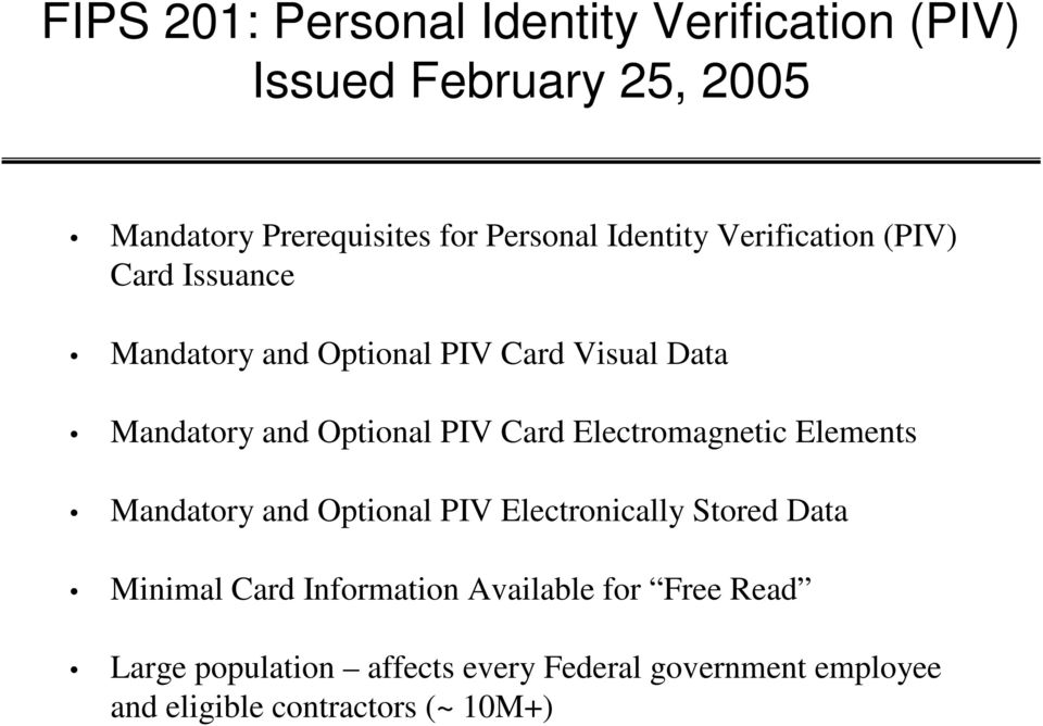 PIV Card Electromagnetic Elements Mandatory and Optional PIV Electronically Stored Data Minimal Card