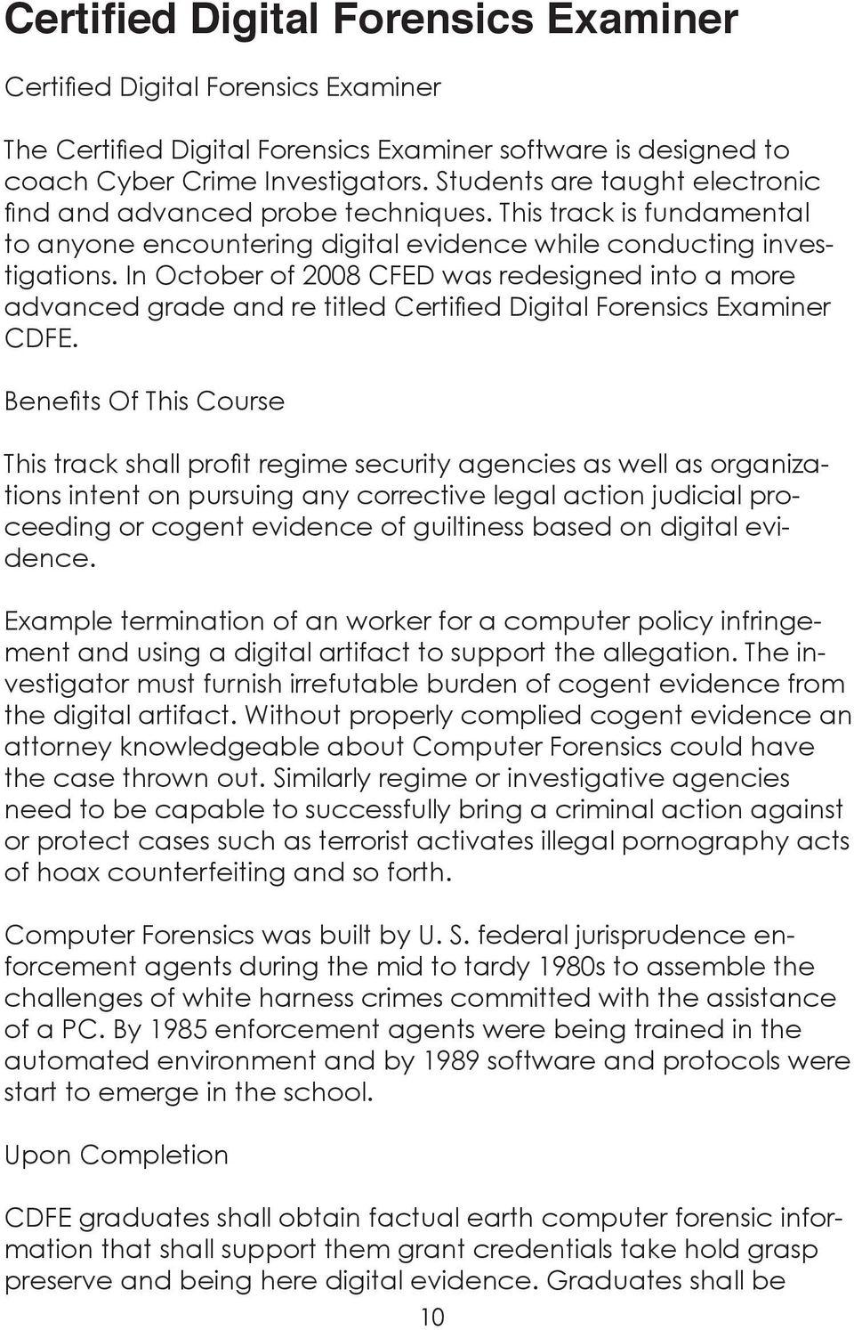 In October of 2008 CFED was redesigned into a more advanced grade and re titled Certified Digital Forensics Examiner CDFE.