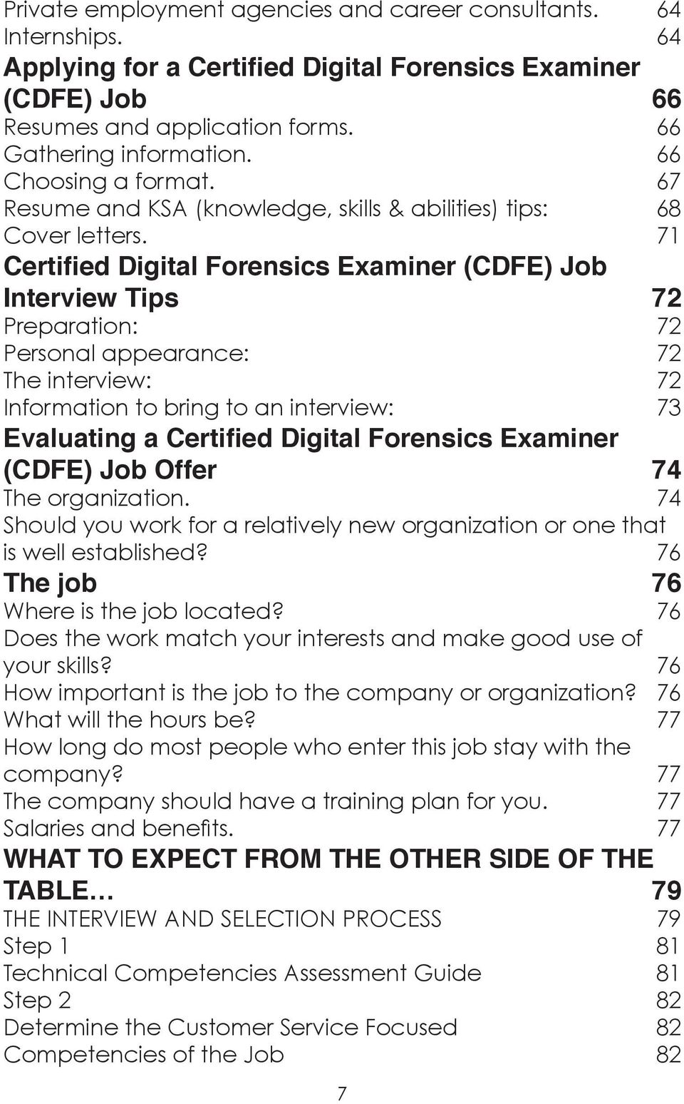 71 Certified Digital Forensics Examiner (CDFE) Job Interview Tips 72 Preparation: 72 Personal appearance: 72 The interview: 72 Information to bring to an interview: 73 Evaluating a Certified Digital