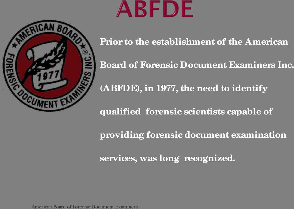 (ABFDE), in 1977, the need to identify qualified forensic