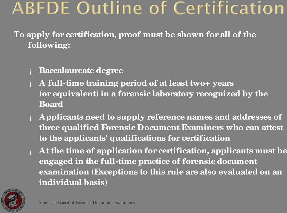 qualified Forensic Document Examiners who can attest to the applicants' qualifications for certification At the time of application for