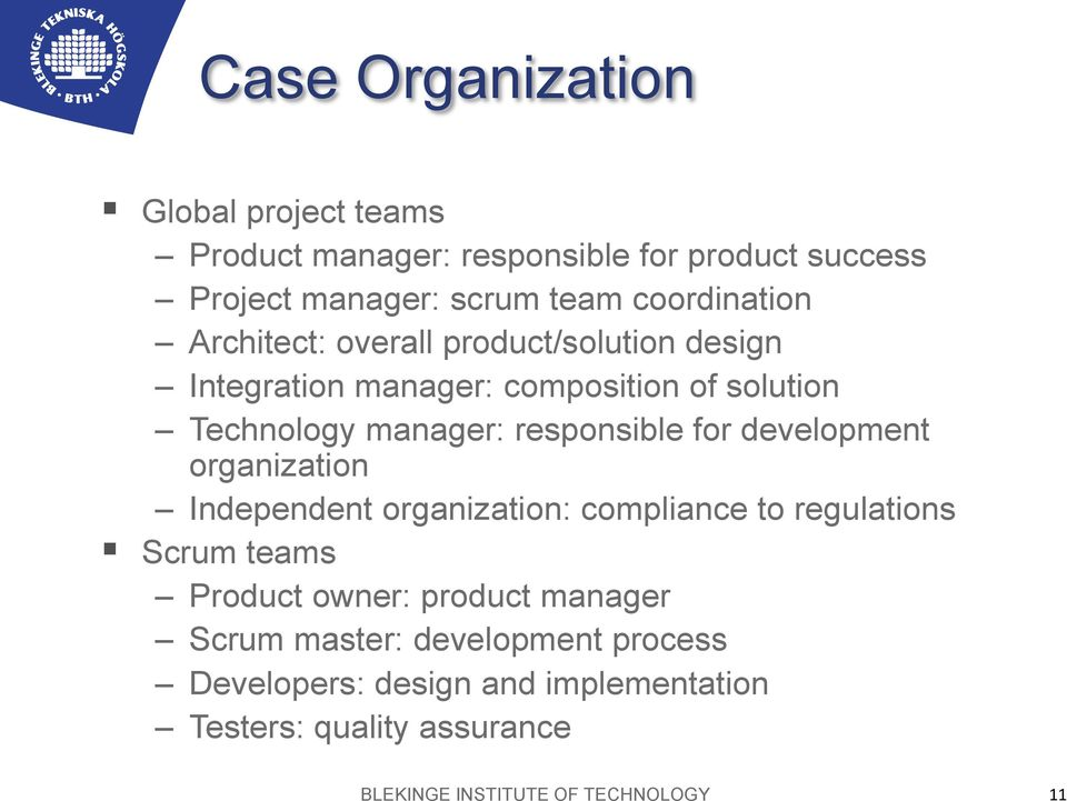 responsible for development organization Independent organization: compliance to regulations Scrum teams Product owner: