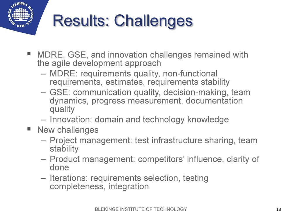 quality Innovation: domain and technology knowledge New challenges Project management: test infrastructure sharing, team stability Product