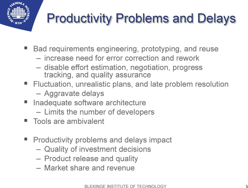 resolution Aggravate delays Inadequate software architecture Limits the number of developers Tools are ambivalent Productivity