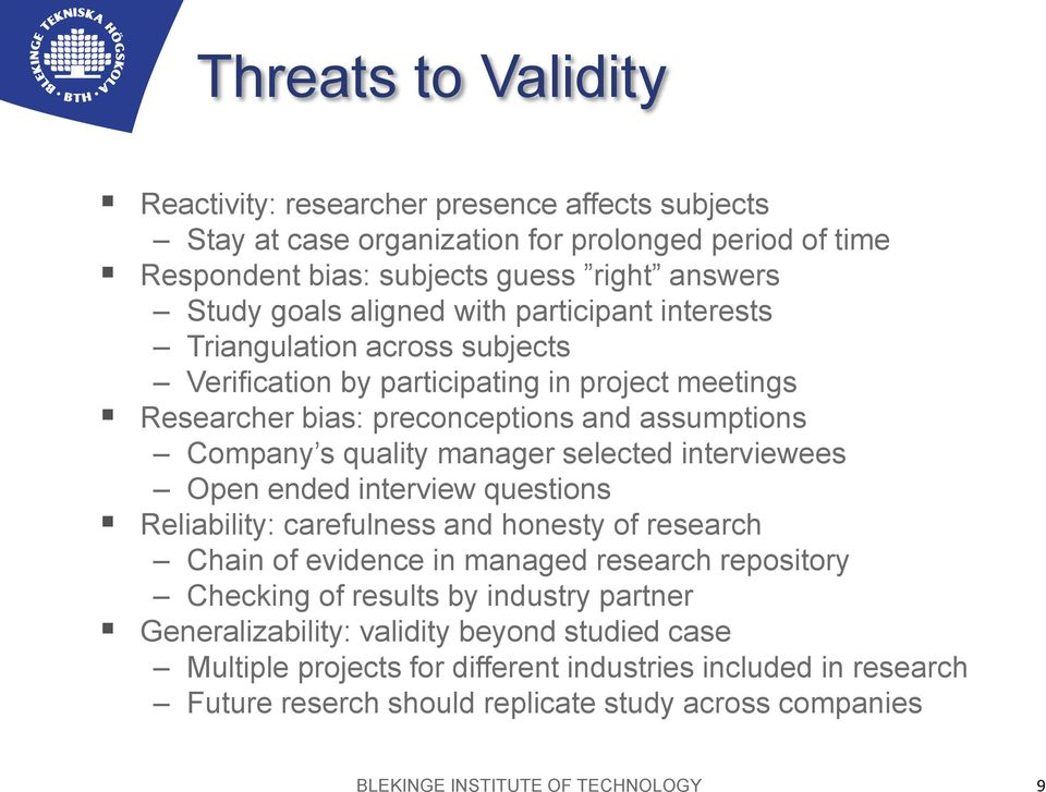 interviewees Open ended interview questions Reliability: carefulness and honesty of research Chain of evidence in managed research repository Checking of results by industry partner