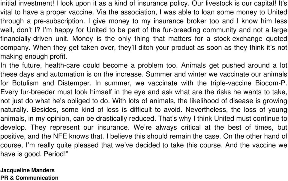 I m happy for United to be part of the fur-breeding community and not a large financially-driven unit. Money is the only thing that matters for a stock-exchange quoted company.